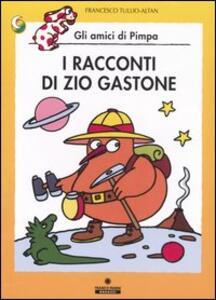 I racconti di zio Gastone. Ediz. illustrata