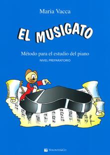 El musigato. Metodo para el studio del piano. Nivel preparatorio - Maria Vacca - copertina