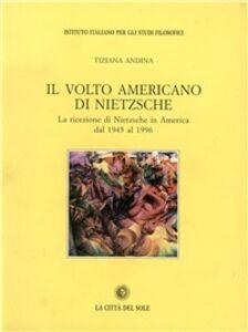 Il volto americano di Nietzsche. La ricezione di Nietzsche in America dal 1945 al 1996