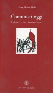 Comunisti oggi. Il partito e i suoi fondamenti teorici