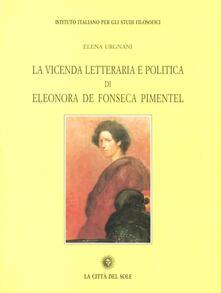 La vicenda letteraria e politica di Eleonora De Fonseca Pimentel - Elena Urgnani - copertina
