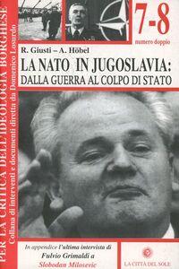 La NATO in Jugoslavia: dalla guerra al colpo di Stato