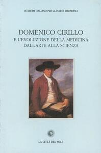 Domenico Cirillo e l'evoluzione della medicina dall'arte alla scienza. Atti del Convegno (Napoli, 14 maggio 1999)
