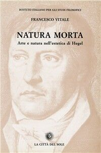 Natura morta. Arte e natura nell'estetica di Hegel