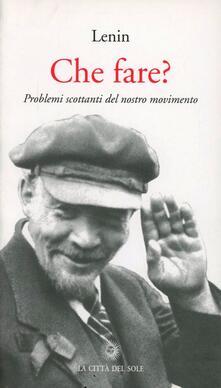 Che fare? Problemi scottanti del nostro movimento - Lenin - copertina