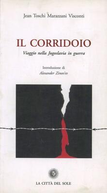 Il corridoio. Viaggio nella Jugoslavia in guerra - Jean Toschi Marazzani Visconti - copertina