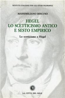 Hegel, lo scetticismo antico e Sesto Empirico - Massimiliano Biscuso - copertina