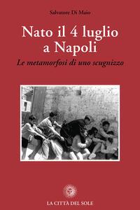 Nato il 4 luglio a Napoli. «Le metamorfosi di uno scugnizzo»