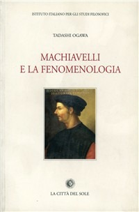 Machiavelli e la fenomenologia - Tadashi Ogawa - wuz.it