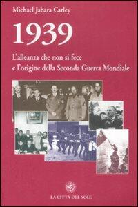 1939, l'alleanza che non si fece e l'origine della seconda guerra mondiale