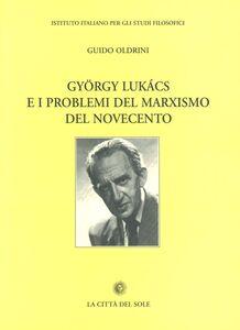 Gyorgy Lukàcs e i problemi del marxismo del Novecento