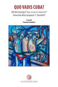 Quo vadis Cuba? Traiettorie economiche, giuridiche e sociali del paese latinoamericano. Atti del Convegno (Santa Maria Capua Vetere, 9 marzo 2017)