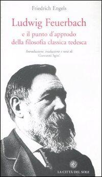 Ludwig Feuerbach e il punto d'approdo della filosofia classica tedesca