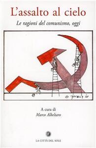 L' assalto al cielo. Le ragioni del comunismo, oggi