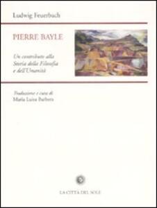 Pierre Bayle. Un contributo alla storia della filosofia e dell'umanità