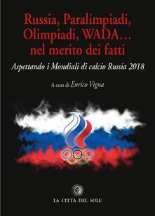 Russia, paralimpiadi, olimpiadi, WADA... nel merito dei fatti. Aspettando i mondiali di calcio Russia 2018.pdf