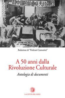 A 50 anni dalla rivoluzione culturale. Antologia di documenti - copertina