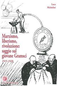 Marxismo, liberismo, rivoluzione. Saggio sul giovane Gramsci 1915-1920