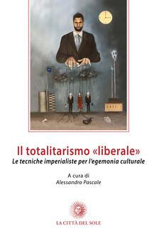 Il totalitarismo «liberale». Le tecniche imperialiste per l'egemonia culturale - copertina