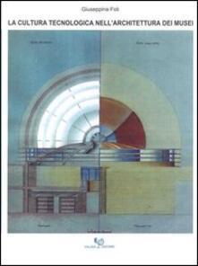 La cultura tecnologica nell'architettura dei musei - Giuseppina Foti - copertina