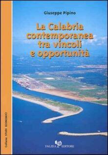 La Calabria contemporanea tra vincoli e opportunità - Giuseppe Pipino - copertina