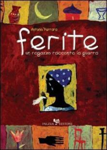 Ferite. Un ragazzo racconta la guerra - Antonio Ferrara - copertina