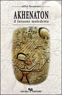 Akhenaton. Il faraone maledetto