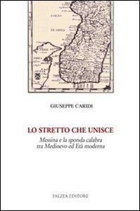 Lo Stretto che unisce. Messina e la sponda calabra tra Medioevo ed età moderna