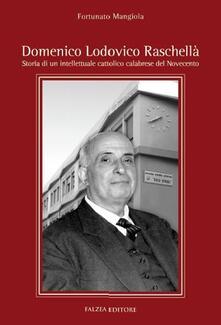 Domenico Lodovico Raschellà. Storia di un intellettuale cattolilco calabrese del '900 - Fortunato Mangiola - copertina