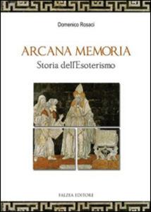 Arcana memoria. Storia dell'esoterismo