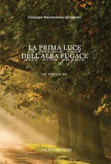 La prima luce dell'alba fugace - Giuseppe Massimiliano Altomonte - copertina