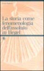 La storia come fenomenologia dell'assoluto in Hegel