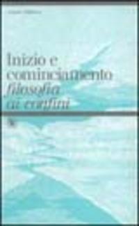 Inizio e cominciamento. Filosofia ai confini - Tagliavia Grazia - wuz.it