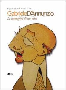 Gabriele D'Annunzio. Le immagini di un mito - Augusto Traina,Patrizia Veroli - copertina
