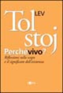 Perché vivo? Riflessioni sullo scopo e il significato dell'esistenza - Lev Tolstoj - copertina