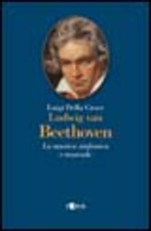Ludwig van Beethoven. La musica sinfonica e teatrale - Luigi Della Croce - copertina