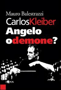 Carlos Kleiber. Angelo o demone?