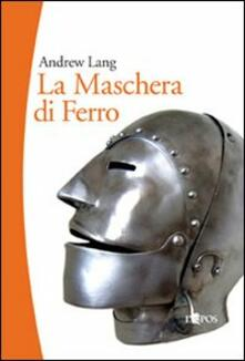 La maschera di ferro. Il misterioso prigioniero della Bastiglia - Andrew Lang - copertina