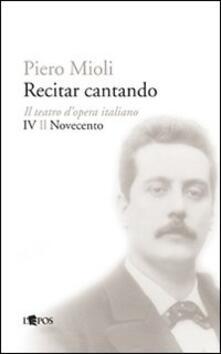 Camfeed.it Recitar cantando. Il teatro d'opera italiano. Il Novecento Image
