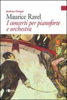 Maurice Ravel. I concerti per pianoforte - Andrea Chegai - copertina