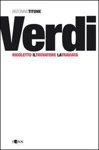 Giuseppe Verdi. Rigoletto, Il trovatore, La traviata