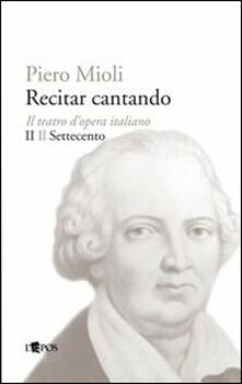 Aboutschuster.de Recitar cantando. Il teatro d'opera italiano. Vol. 2: Il Settecento. Image