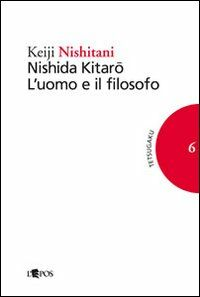 Nishida Kitaro. L'uomo e il filosofo