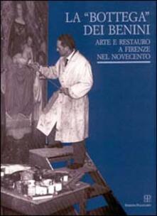 La bottega dei Benini. Arte e restauro a Firenze nel Novecento - copertina