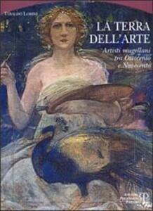 La terra dell'arte. Artisti mugellani tra Ottocento e Novecento