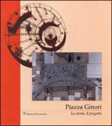 Piazza Ginori. La storia, il progetto - copertina
