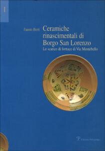 Ceramiche rinascimentali di Borgo San Lorenzo. Lo scarico di fornace di via Montebello. Con contributi sullo sviluppo urbanistico di Borgo S. Lorenzo