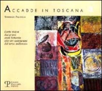 Accadde in Toscana. Vol. 3: L'Arte visiva dai primi anni Settanta alle ore antelucane del terzo millennio.