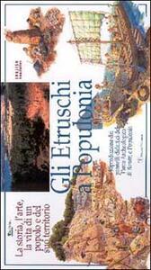 Gli etruschi a Populonia. La storia, l'arte, la vita di un popolo e del suo territorio