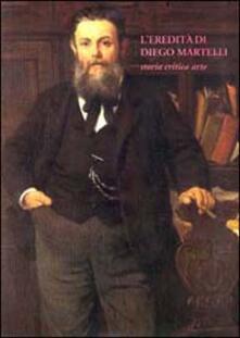 L' eredità di Diego Martelli. Storia, critica, arte - copertina